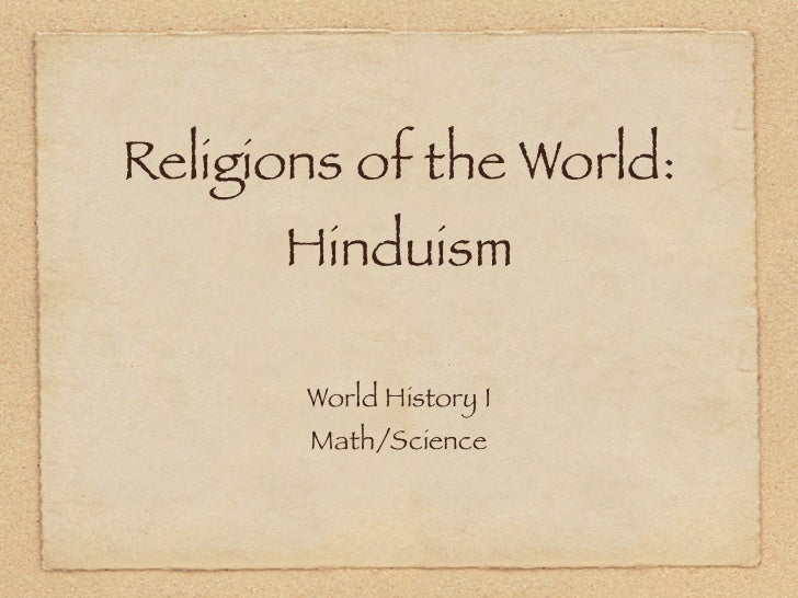 Religions of the World:      Hinduism       World History I       Math/Science