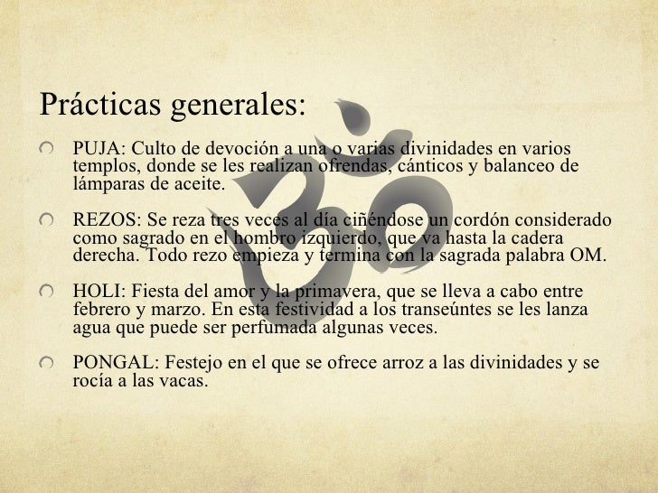 <ul><li>Prácticas generales: </li></ul><ul><li>PUJA: Culto de devoción a una o varias divinidades en varios templos, donde...