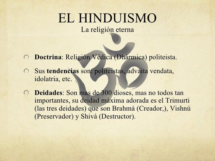 EL HINDUISMO La religión eterna <ul><li>Doctrina : Religión Védica (Dhármica) politeista. </li></ul><ul><li>Sus  tendencia...