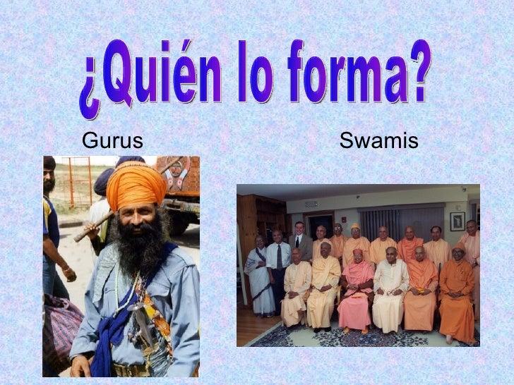<ul><li>Gurus Swamis </li></ul>¿Quién lo forma?