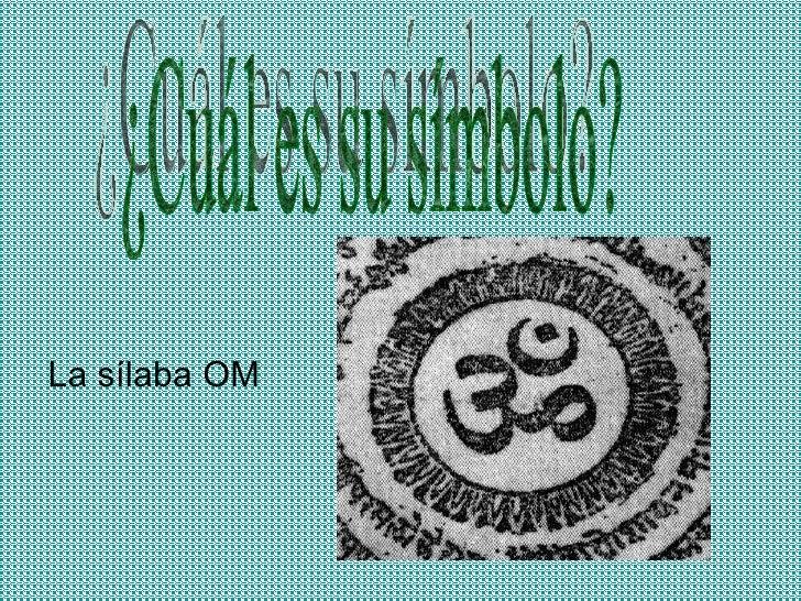 <ul><li>La sílaba OM </li></ul>¿Cuál es su símbolo?