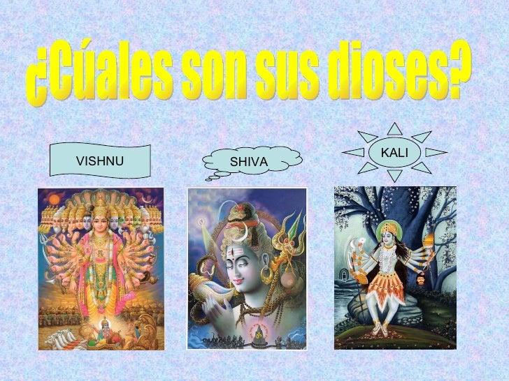 ¿Cúales son sus dioses? VISHNU SHIVA KALI