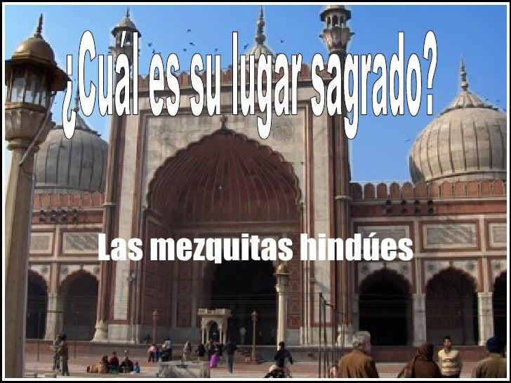 <ul><li>Las mezquitas hindúes </li></ul>¿Cuál es su lugar sagrado?