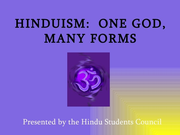 HINDUISM:  ONE GOD, MANY FORMS Presented by the Hindu Students Council