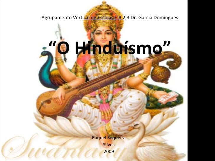 """Agrupamento Vertical de Escolas E.B 2,3 Dr. Garcia Domingues """"O Hinduísmo"""" Raquel Sequeira Silves 2009"""