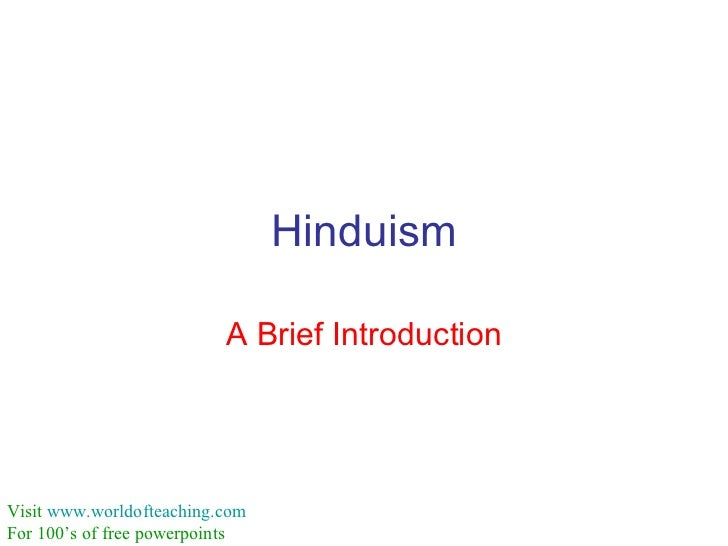 Hinduism                          A Brief IntroductionVisit www.worldofteaching.comFor 100's of free powerpoints