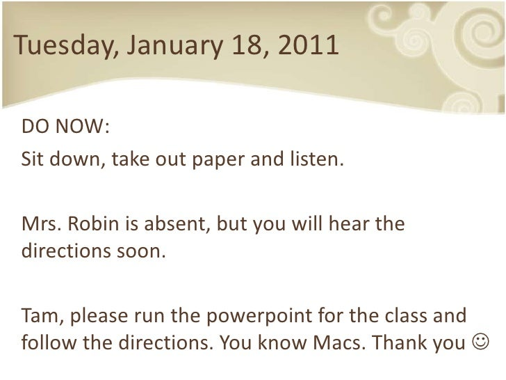 Tuesday, January 18, 2011<br />DO NOW:<br />Sit down, take out paper and listen.<br />Mrs. Robin is absent, but youwillhea...