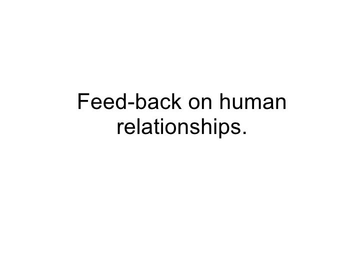 Feed-back on human relationships.