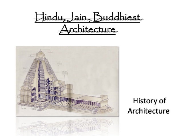Hindu, Jain , Buddhiest Architecture History of Architecture