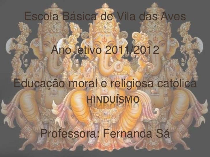 Escola Básica de Vila das Aves       Ano letivo 2011/2012Educação moral e religiosa católica             HINDUÍSMO     Pro...