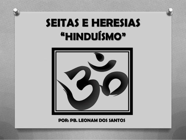 "SEITAS E HERESIAS ""HINDUÍSMO"" POR: PB. LEONAM DOS SANTOS"
