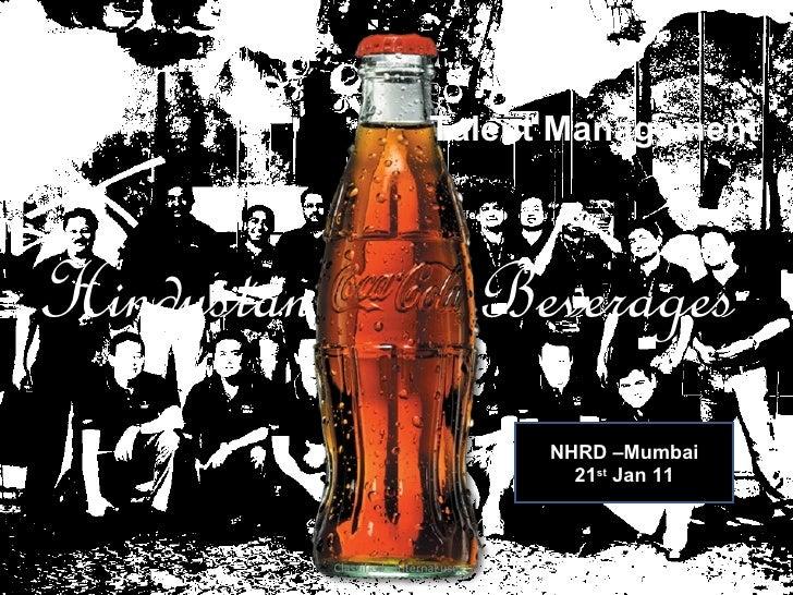 Hindustan    Beverages Talent Management  Classified - Internal use NHRD –Mumbai 21 st  Jan 11