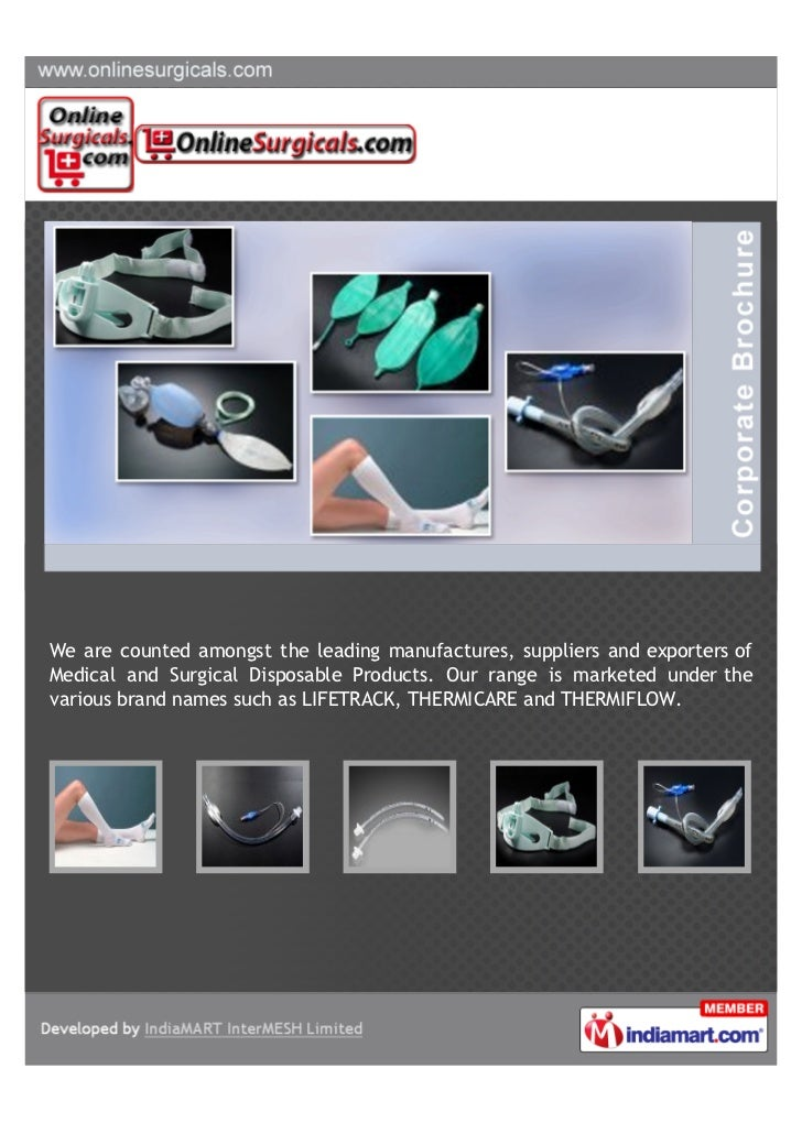 We are counted amongst the leading manufactures, suppliers and exporters ofMedical and Surgical Disposable Products. Our r...