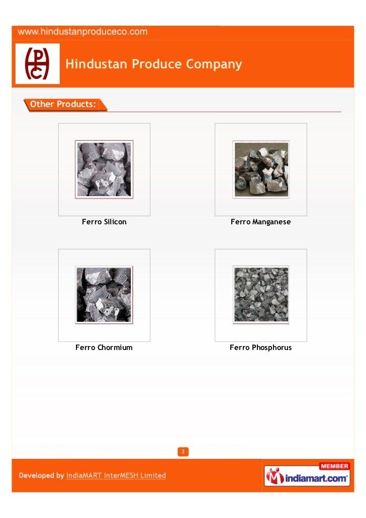 Hindustan Produce CompanyOther Products:           Ferro Silicon      Ferro Manganese          Ferro Chormium      Ferro P...