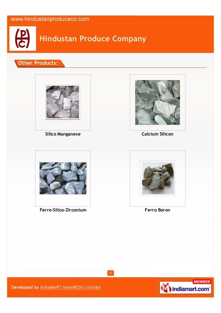 Hindustan Produce CompanyOther Products:          Silico Manganese       Calcium Silicon        Ferro-Silico-Zirconium    ...