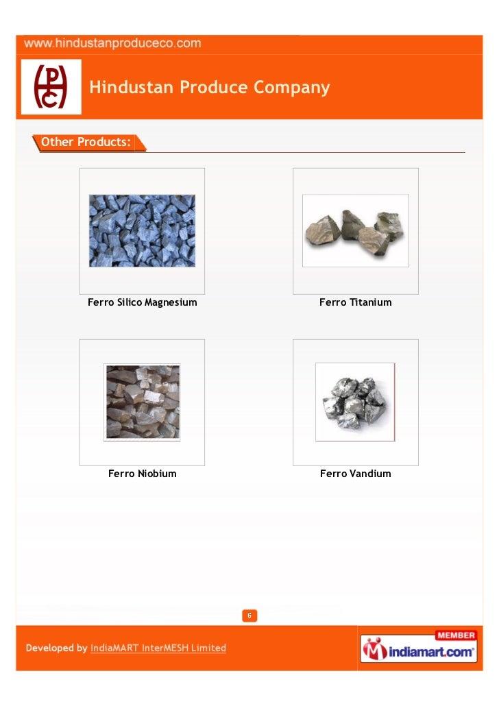 Hindustan Produce CompanyOther Products:       Ferro Silico Magnesium   Ferro Titanium           Ferro Niobium        Ferr...