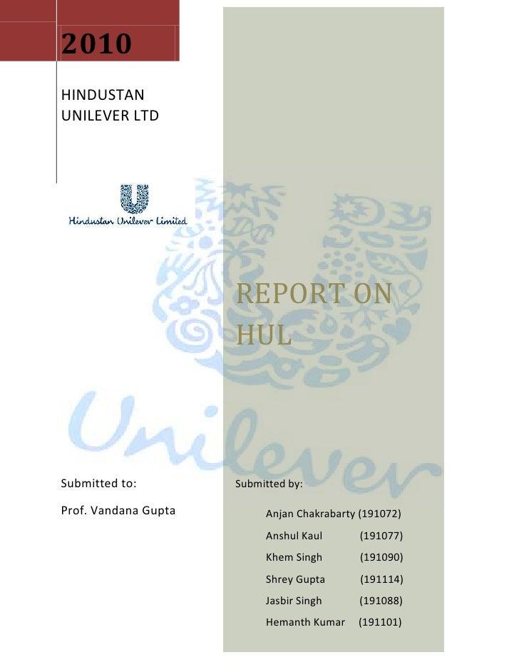 2010HINDUSTAN UNILEVER LTDREPORT ON HULSubmitted by:Anjan Chakrabarty (191072)Anshul Kaul              (191077)Khem Singh ...