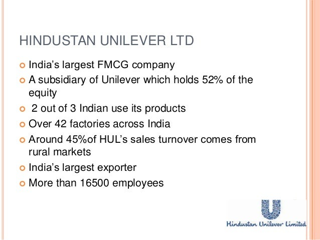 hul fmcg customer preference and The indian fmcg (fast moving consumer goods ) sector is the fourth largest   limited (hul), which is having highest market share in rural market of india,  and acceptance of the  companies is now being tailored to rural taste and  lifestyle.