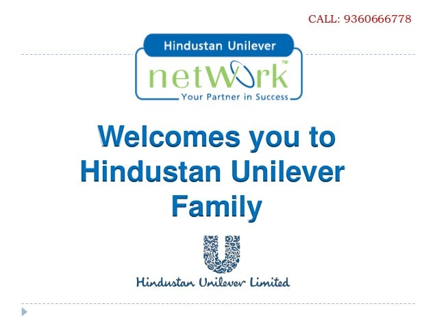 CALL: 9360666778 Welcomes you toHindustan Unilever      Family