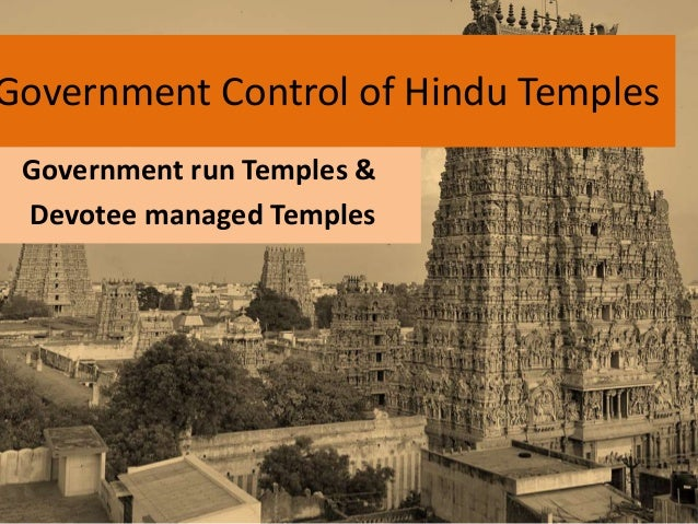 Government Control of Hindu Temples Government run Temples & Devotee managed Temples