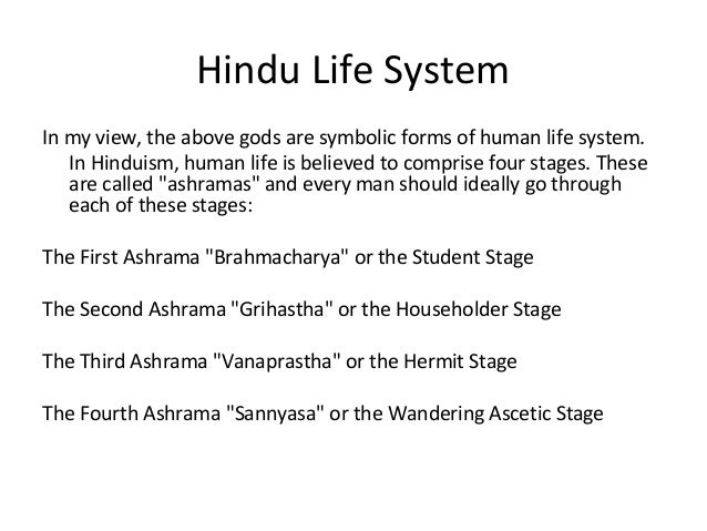 hindu stages of life essay Free essay: according to the hindu religion the first stage of life is called student this stage begins when the child is between the ages of eight and.