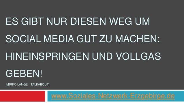 ES GIBT NUR DIESEN WEG UM  SOCIAL MEDIA GUT ZU MACHEN:  HINEINSPRINGEN UND VOLLGAS  GEBEN!  (MIRKO LANGE - TALKABOUT)  www...