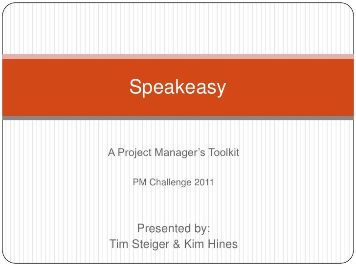 SpeakeasyA Project Manager's Toolkit     PM Challenge 2011     Presented by:Tim Steiger & Kim Hines