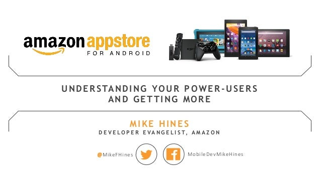 @MikeFHines MobileDevMikeHines UNDERSTANDING YOUR POW ER -USERS AND GETTING MORE MIKE HINES D E V E L O P E R E V A N G E ...