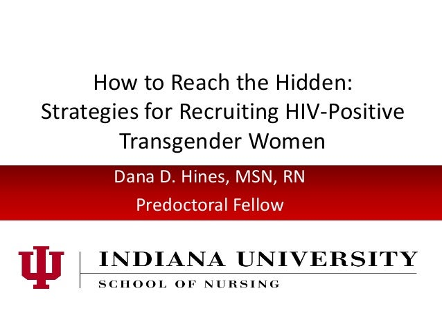 How to Reach the Hidden:Strategies for Recruiting HIV-PositiveTransgender WomenDana D. Hines, MSN, RNPredoctoral Fellow