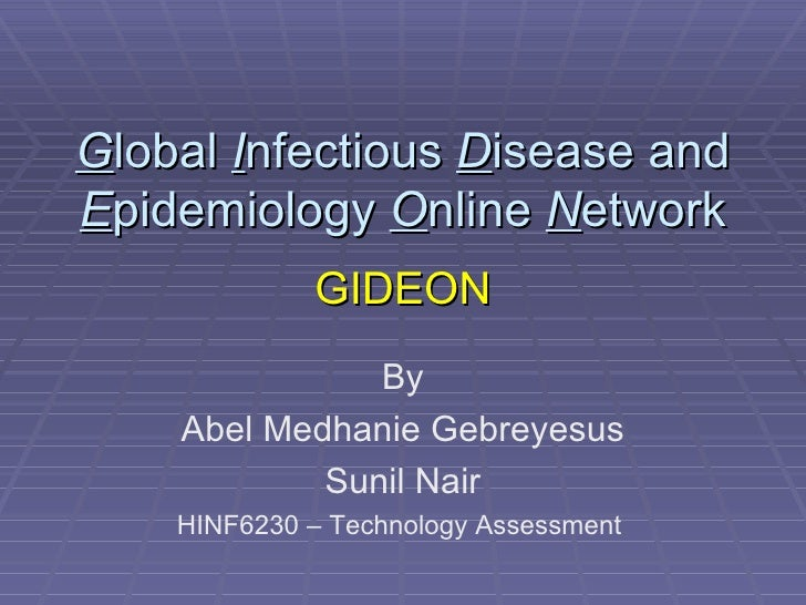 G lobal  I nfectious  D isease and  E pidemiology  O nline  N etwork GIDEON By Abel Medhanie Gebreyesus Sunil Nair HINF623...