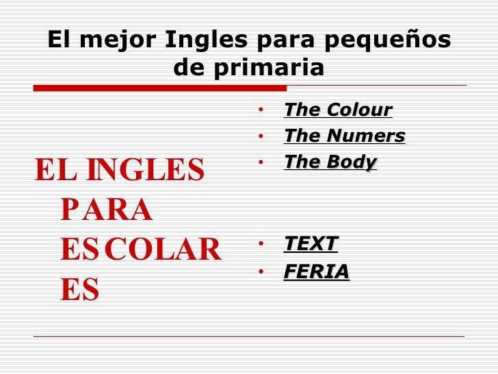 El mejor Ingles para pequeños de primaria <ul><li>EL INGLES PARA ESCOLARES </li></ul><ul><li>The Colour </li></ul><ul><li>...