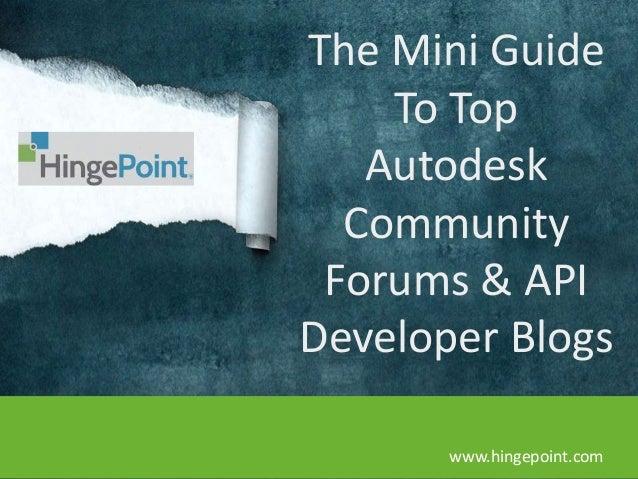 The Mini Guide To Top Autodesk Community Forums & API Developer Blogs www.hingepoint.com