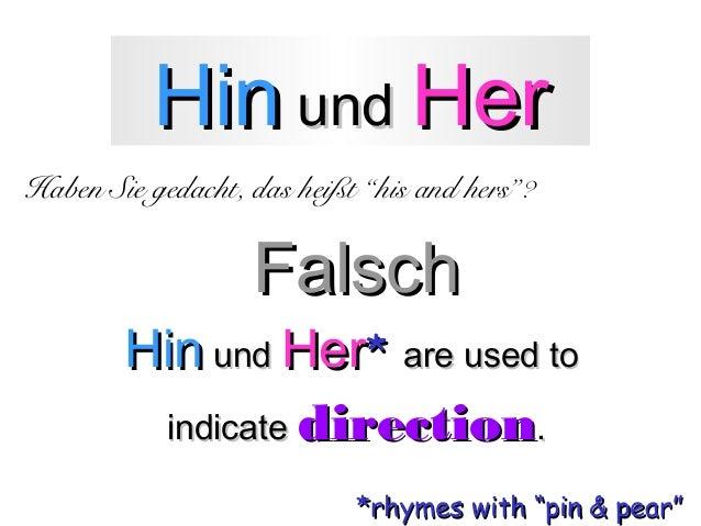 "Hin und Her Haben Sie gedacht, das heißt ""his and hers""?  Falsch  Hin und Her* are used to indicate direction. *rhymes wit..."