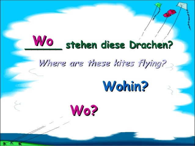 Wo ______ stehen diese Drachen? Where are these kites flying?  Wohin? Wo?