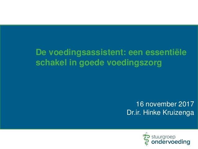 De voedingsassistent: een essentiële schakel in goede voedingszorg 16 november 2017 Dr.ir. Hinke Kruizenga