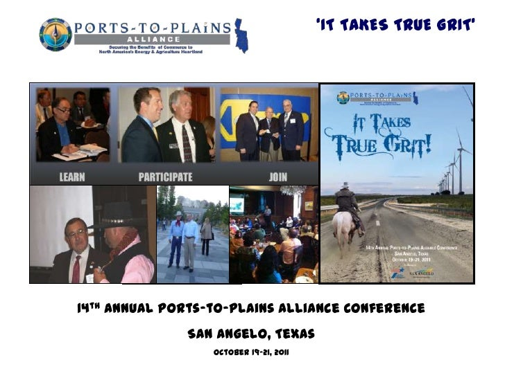 'IT TAKES TRUE GRIT'14th Annual Ports-to-Plains Alliance Conference              San Angelo, Texas                  Octobe...