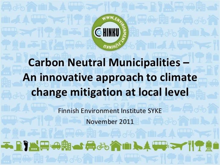Carbon Neutral Municipalities –  An innovative approach to climate change mitigation at local level Finnish Environment In...