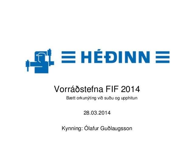 Vorráðstefna FIF 2014 Bætt orkunýting við suðu og upphitun 28.03.2014 Kynning: Ólafur Guðlaugsson