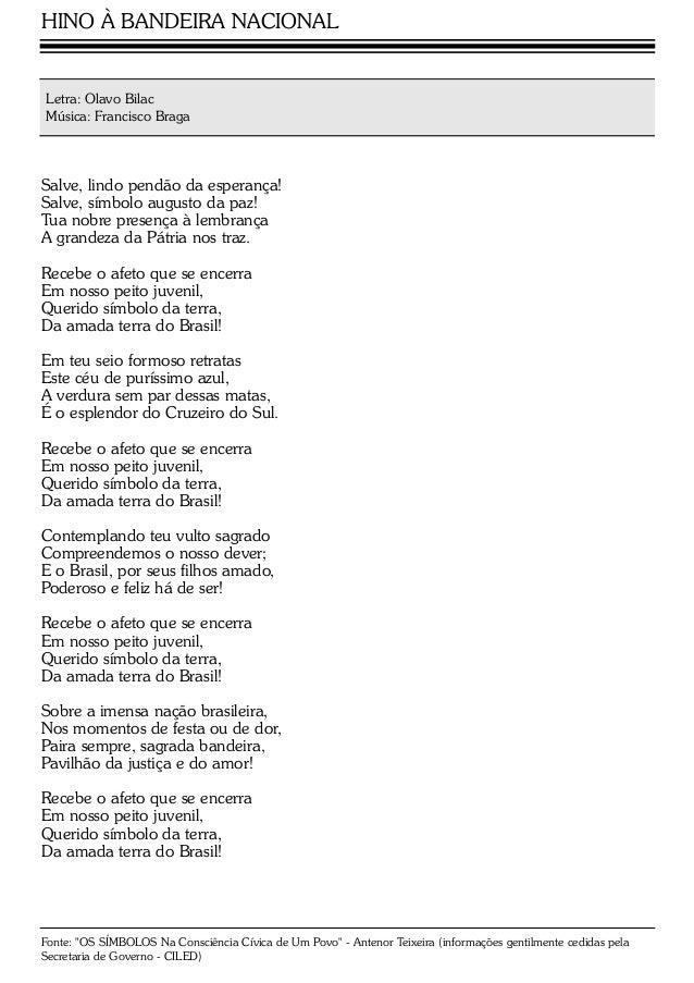 Letra: Olavo Bilac Música: Francisco Braga Salve, lindo pendão da esperança! Salve, símbolo augusto da paz! Tua nobre pres...