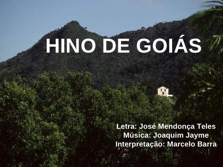HINO DE GOIÁS        Letra: José Mendonça Teles        Música: Joaquim Jayme      Interpretação: Marcelo Barra