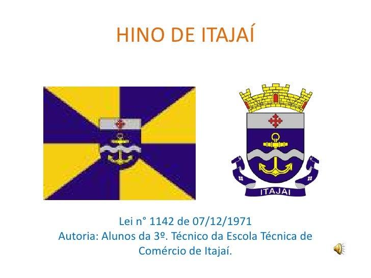 HINO DE ITAJAÍ<br />Lei n° 1142 de 07/12/1971<br />Autoria: Alunos da 3º. Técnico da Escola Técnica de <br />Comércio de I...