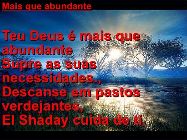Mais que abundante Teu Deus é mais que abundante Supre as suas necessidades., Descanse em pastos verdejantes, El Shaday ...