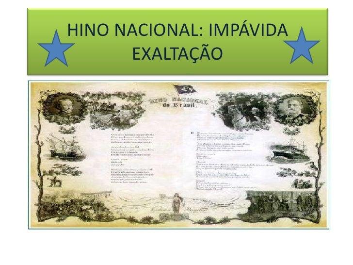 HINO NACIONAL: IMPÁVIDA EXALTAÇÃO<br />