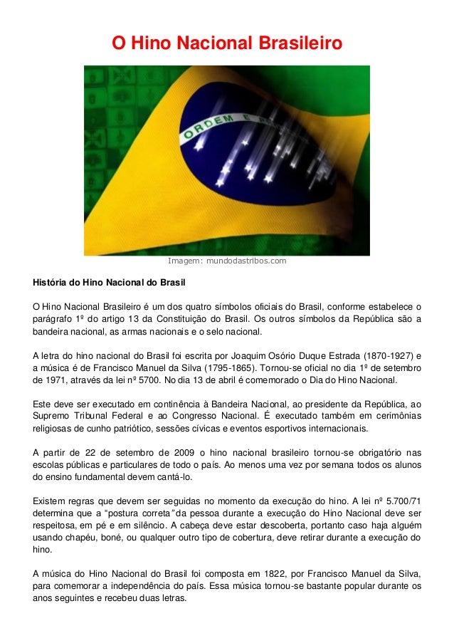 O Hino Nacional Brasileiro Imagem: mundodastribos.com História do Hino Nacional do Brasil O Hino Nacional Brasileiro é um ...