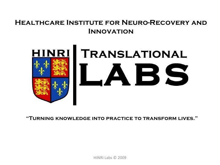 """Healthcare Institute for Neuro-Recovery and Innovation HINRI Labs © 2009 """" Turning knowledge into practice to transform li..."""
