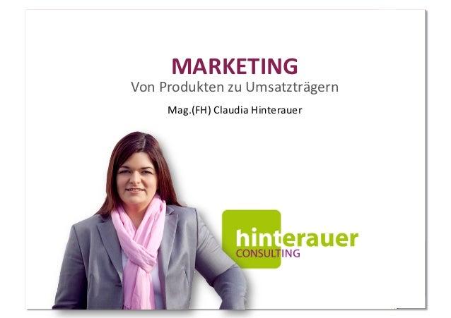 MARKETING Von Produkten zu Umsatzträgern        Mag.(FH) Claudia Hinterauer