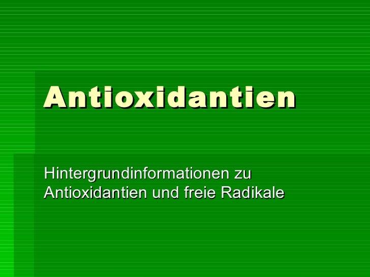 Antioxidantien Hintergrundinformationen zu Antioxidantien und freie Radikale