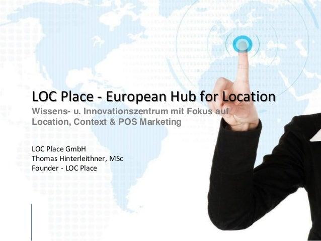 LOC Place - European Hub for Location Wissens- u. Innovationszentrum mit Fokus auf Location, Context & POS Marketing LOC P...