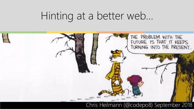 Hinting at a better web… Chris Heilmann (@codepo8) September 2018