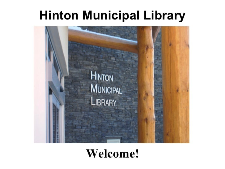 Hinton Municipal Library <ul><li>Welcome! </li></ul>